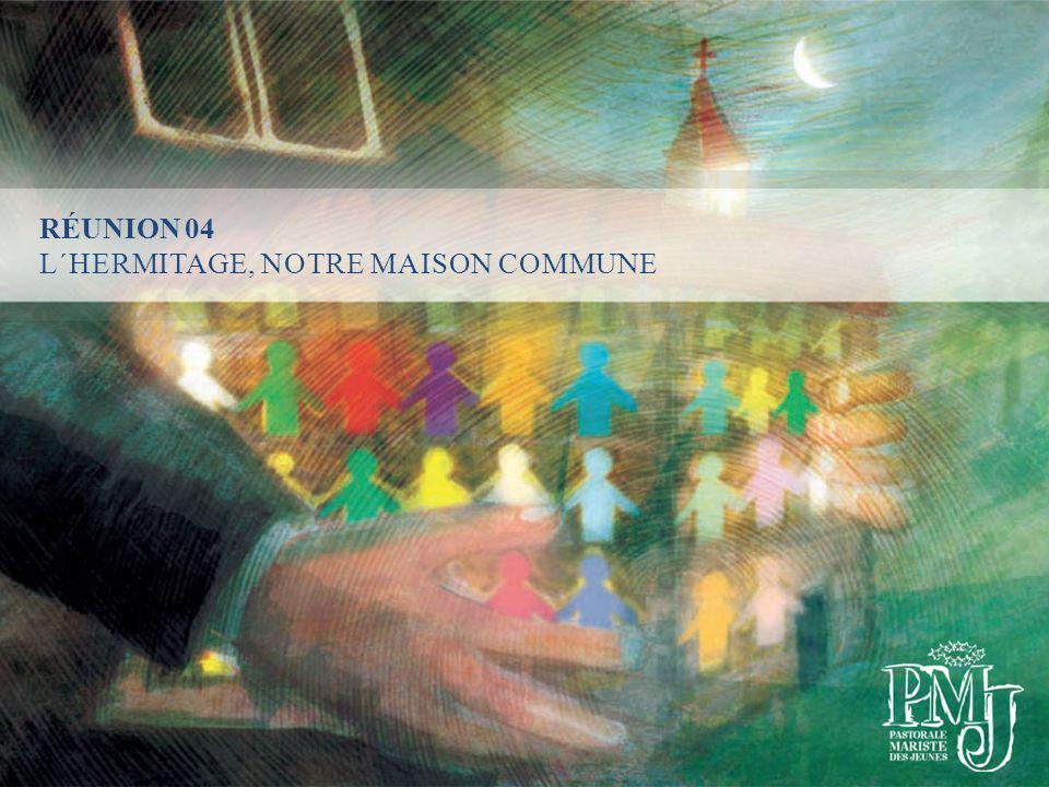 RÉUNION 04 L´HERMITAGE, NOTRE MAISON COMMUNE