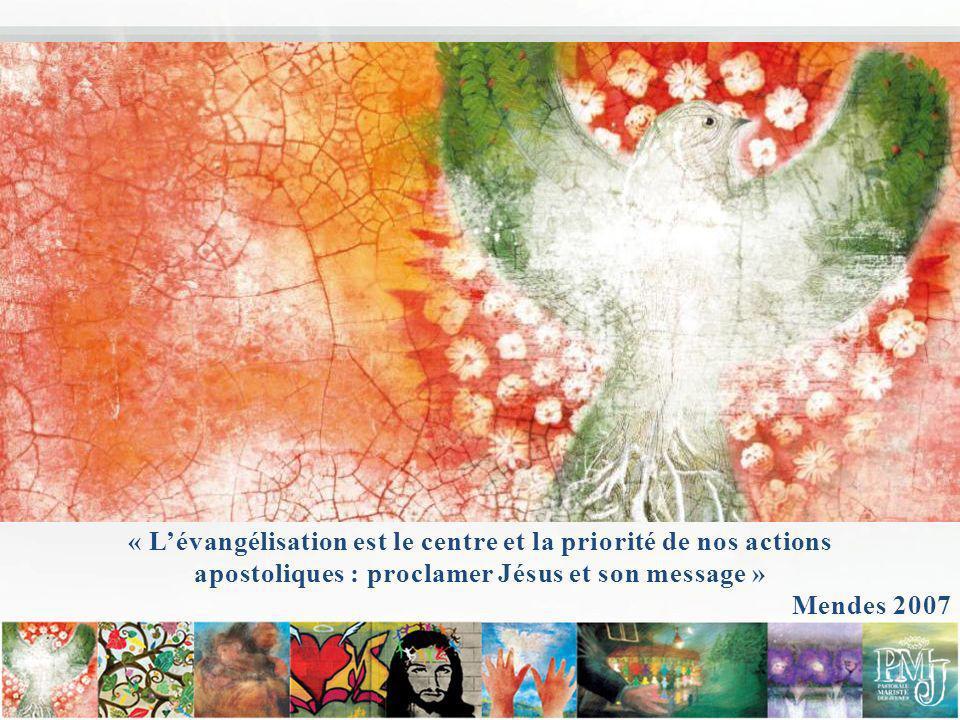 « Lévangélisation est le centre et la priorité de nos actions apostoliques : proclamer Jésus et son message » Mendes 2007