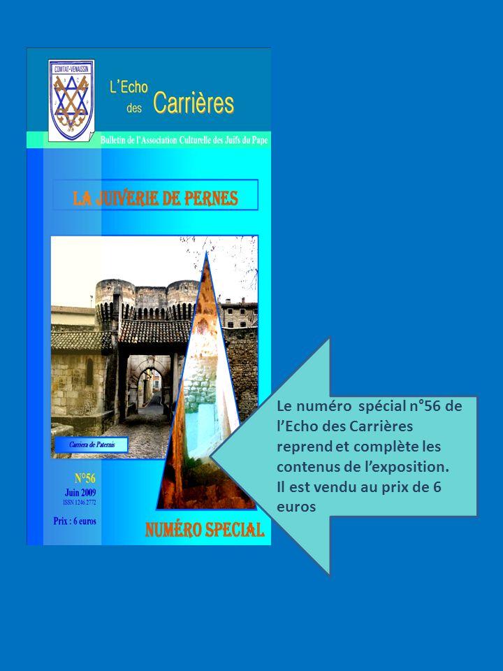 Le numéro spécial n°56 de lEcho des Carrières reprend et complète les contenus de lexposition. Il est vendu au prix de 6 euros LA JUIVERIE DE PERNES