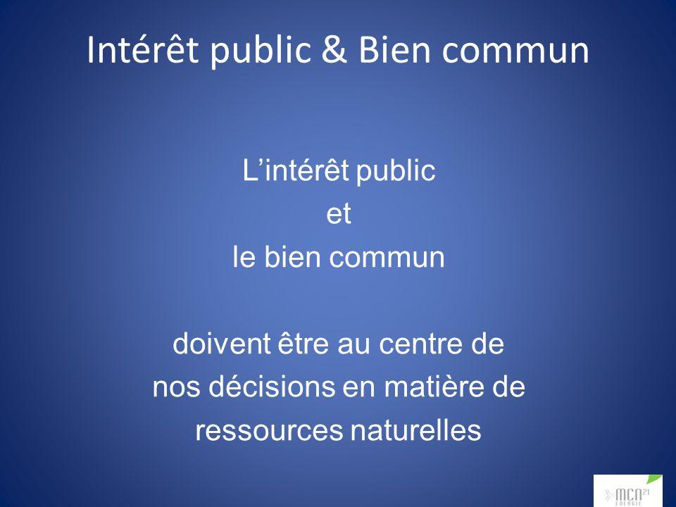 Intérêt public & Bien commun Lintérêt public et le bien commun doivent être au centre de nos décisions en matière de ressources naturelles