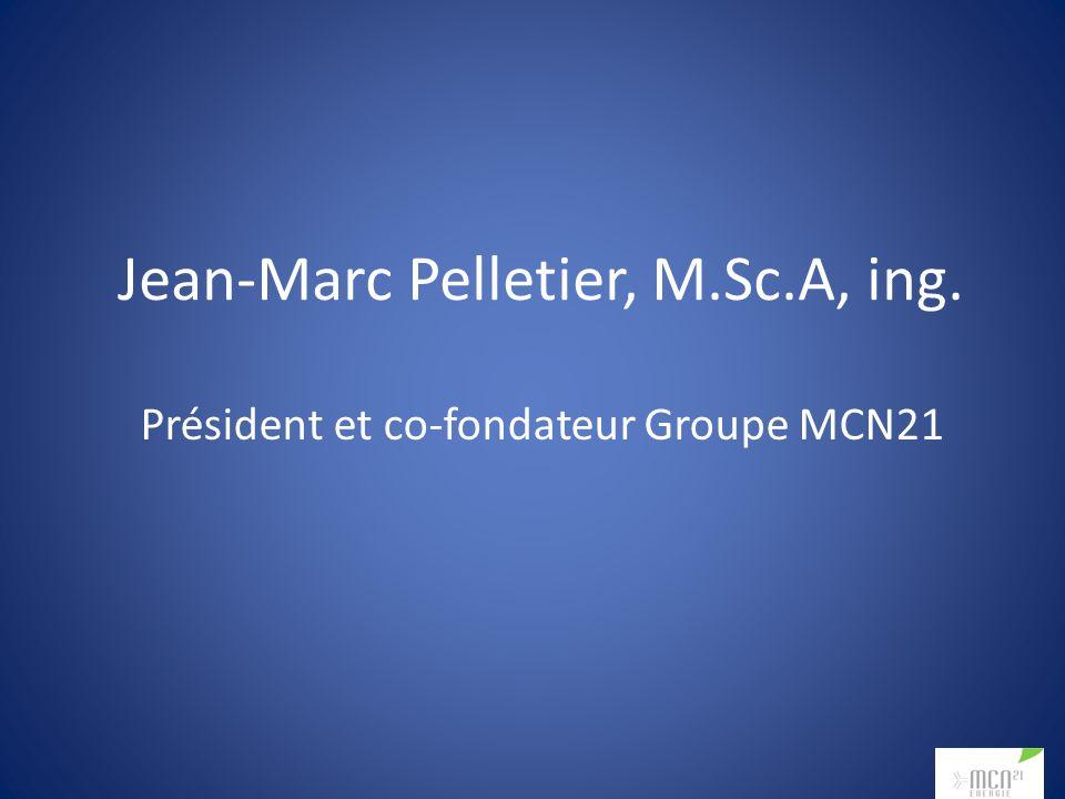 Président et co-fondateur Groupe MCN21 Jean-Marc Pelletier, M.Sc.A, ing.