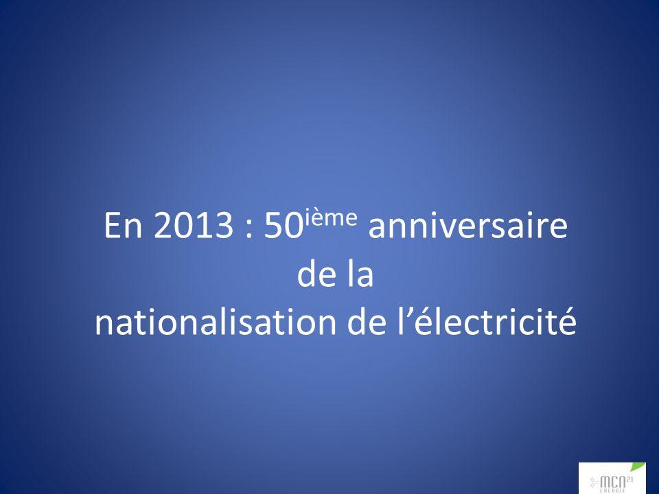 En 2013 : 50 ième anniversaire de la nationalisation de lélectricité