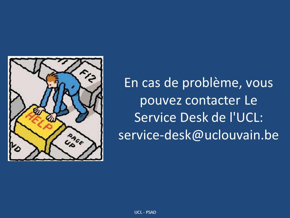 En cas de problème, vous pouvez contacter Le Service Desk de l UCL: service-desk@uclouvain.be