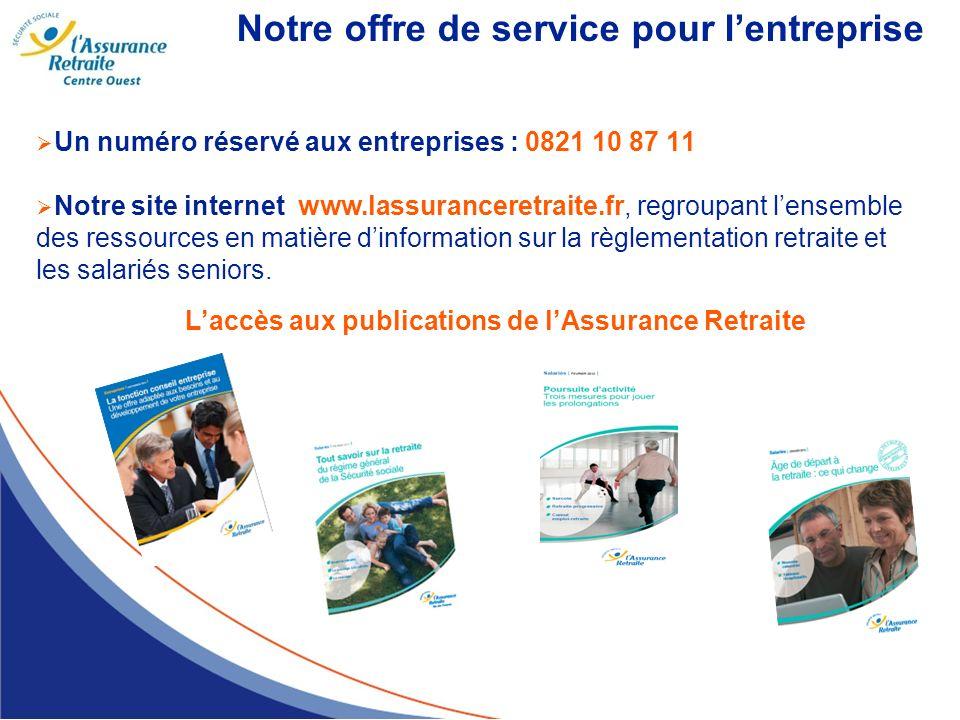 Notre offre de service pour lentreprise Un numéro réservé aux entreprises : 0821 10 87 11 Notre site internet www.lassuranceretraite.fr, regroupant le