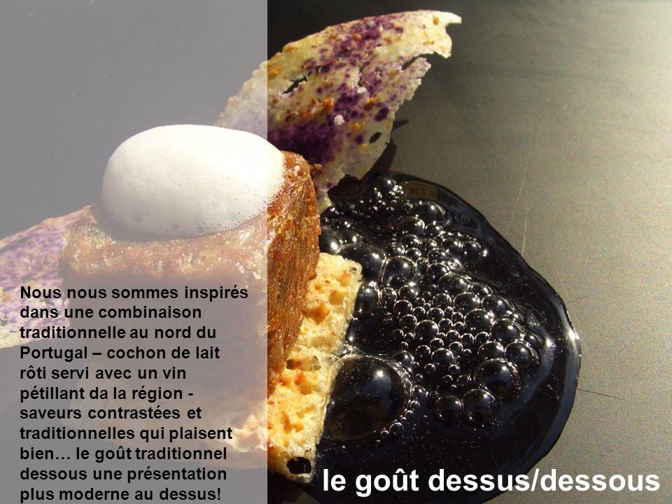 le goût dessus/dessous Nous nous sommes inspirés dans une combinaison traditionnelle au nord du Portugal – cochon de lait rôti servi avec un vin pétil