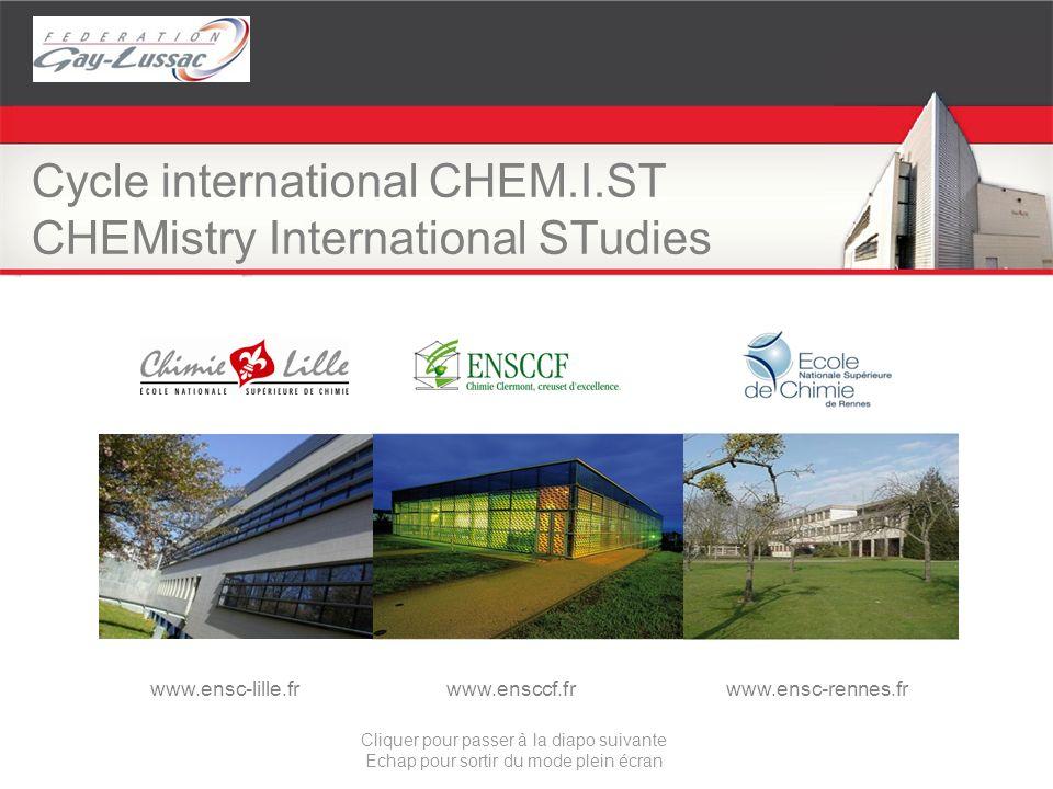 Cycle international CHEM.I.ST CHEMistry International STudies www.ensc-lille.frwww.ensccf.frwww.ensc-rennes.fr Cliquer pour passer à la diapo suivante