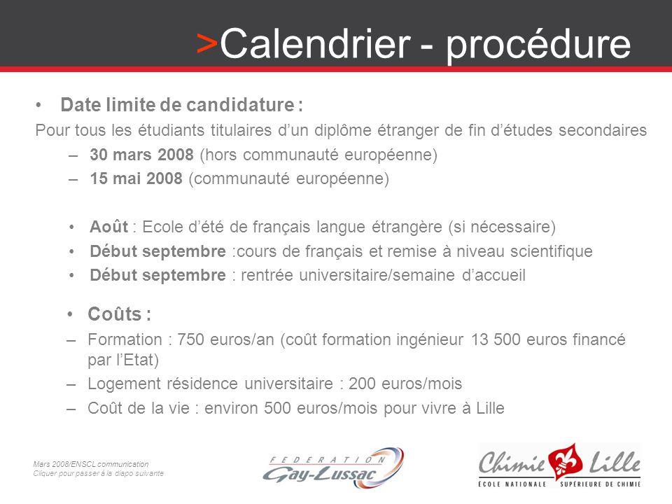 Calendrier - procédure Date limite de candidature : Pour tous les étudiants titulaires dun diplôme étranger de fin détudes secondaires –30 mars 2008 (