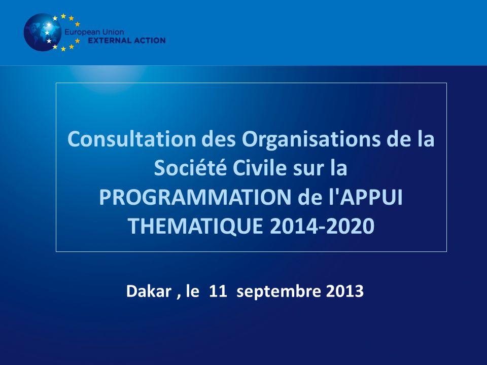 Consultation des Organisations de la Société Civile sur la PROGRAMMATION de l APPUI THEMATIQUE 2014-2020 Dakar, le 11 septembre 2013