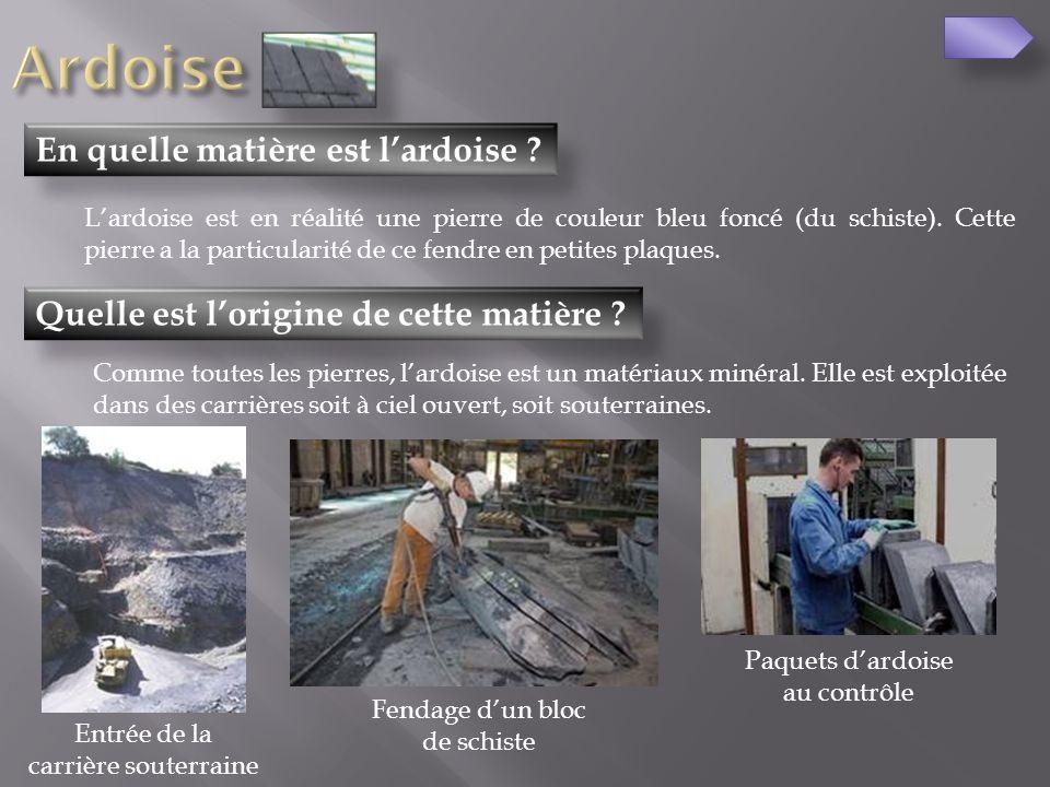 Quelle est lorigine de cette matière ? En quelle matière est lardoise ? Lardoise est en réalité une pierre de couleur bleu foncé (du schiste). Cette p