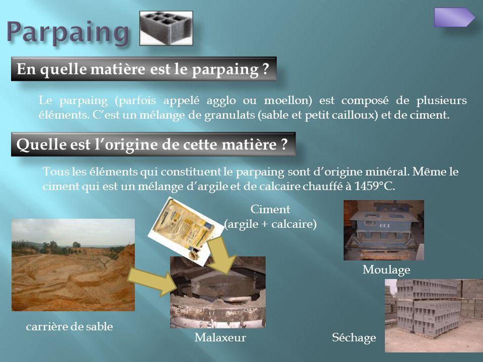 Quelle est lorigine de cette matière ? En quelle matière est le parpaing ? Le parpaing (parfois appelé agglo ou moellon) est composé de plusieurs élém