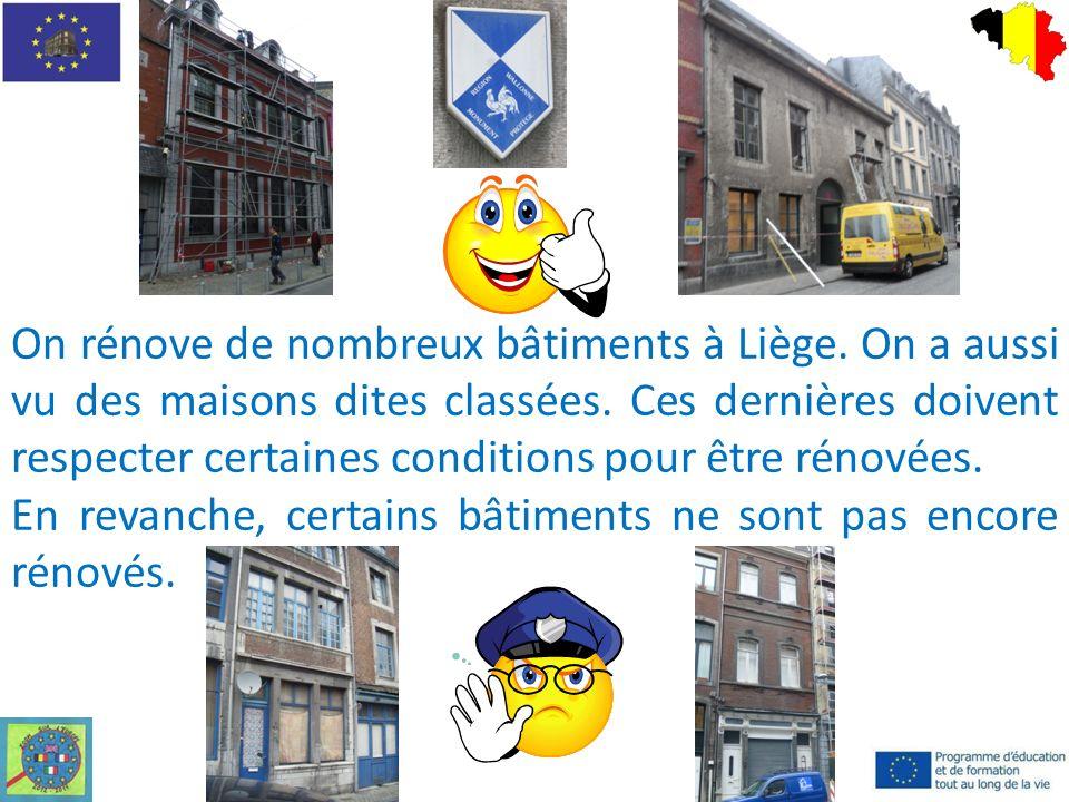 On rénove de nombreux bâtiments à Liège. On a aussi vu des maisons dites classées.