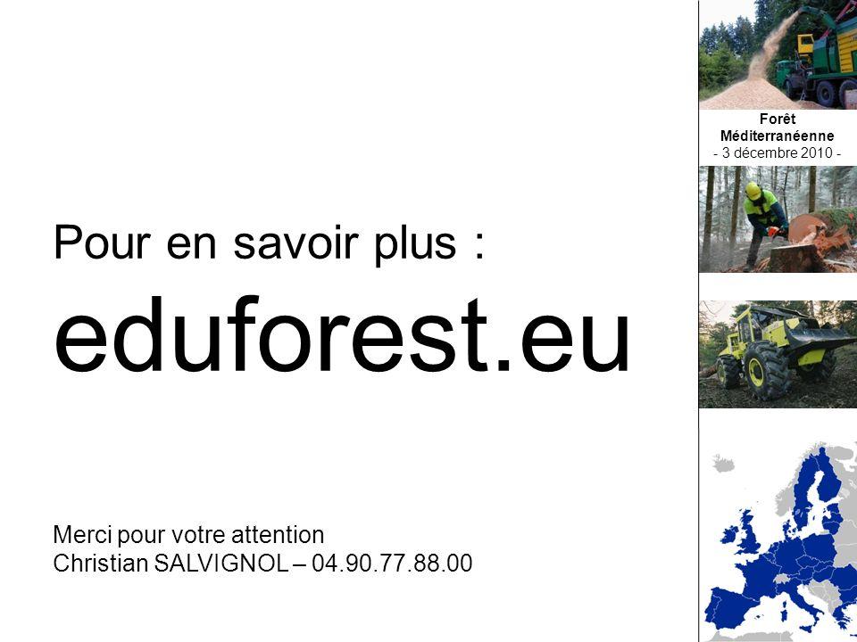 Pour en savoir plus : eduforest.eu Merci pour votre attention Christian SALVIGNOL – 04.90.77.88.00 Forêt Méditerranéenne - 3 décembre 2010 -