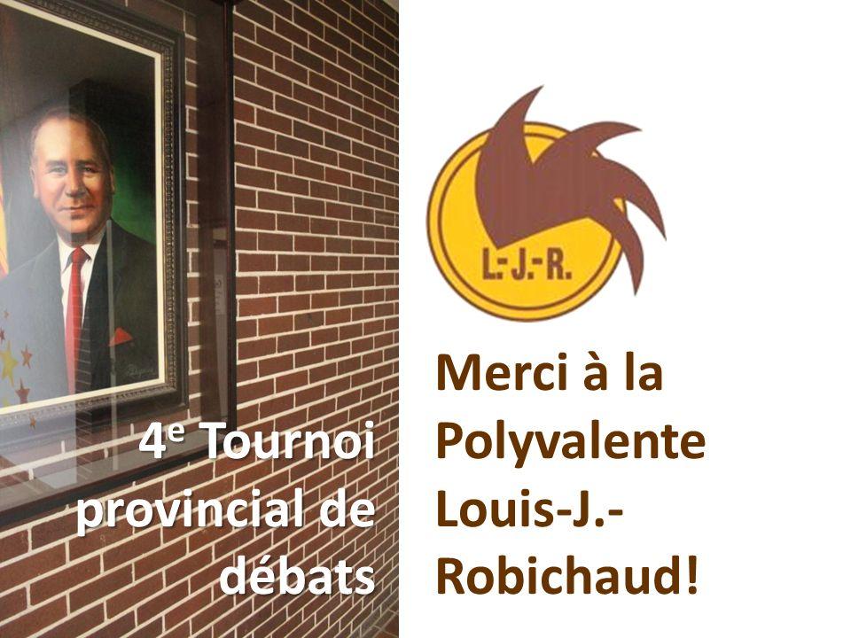 4 e Tournoi provincial de débats Merci à la Polyvalente Louis-J.- Robichaud!