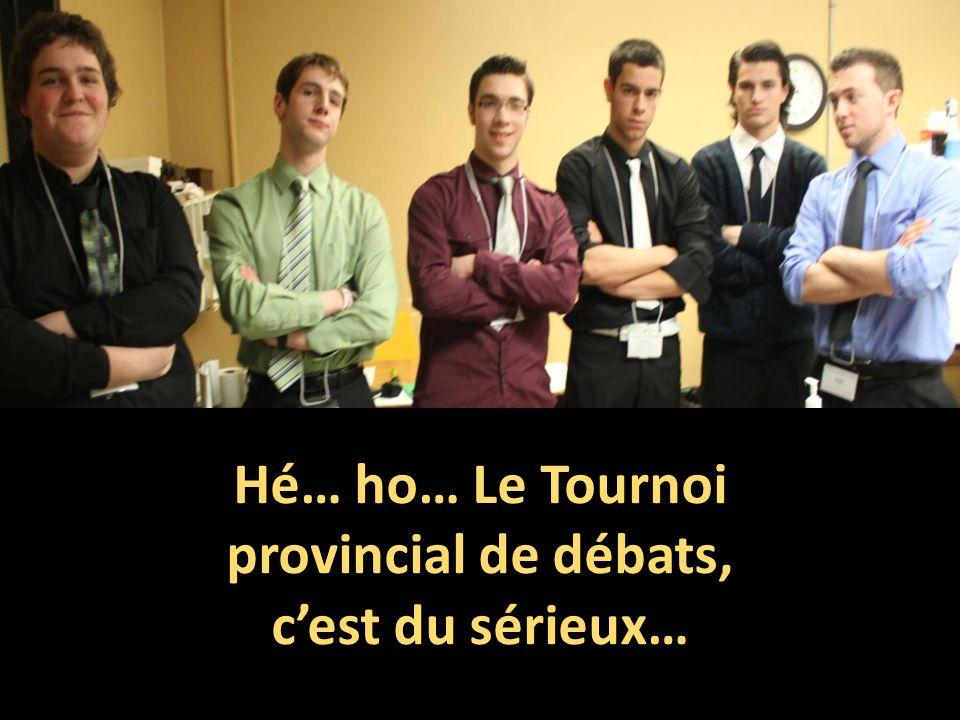 Hé… ho… Le Tournoi provincial de débats, cest du sérieux…