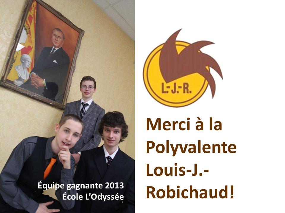 Merci à la Polyvalente Louis-J.- Robichaud! Équipe gagnante 2013 École LOdyssée