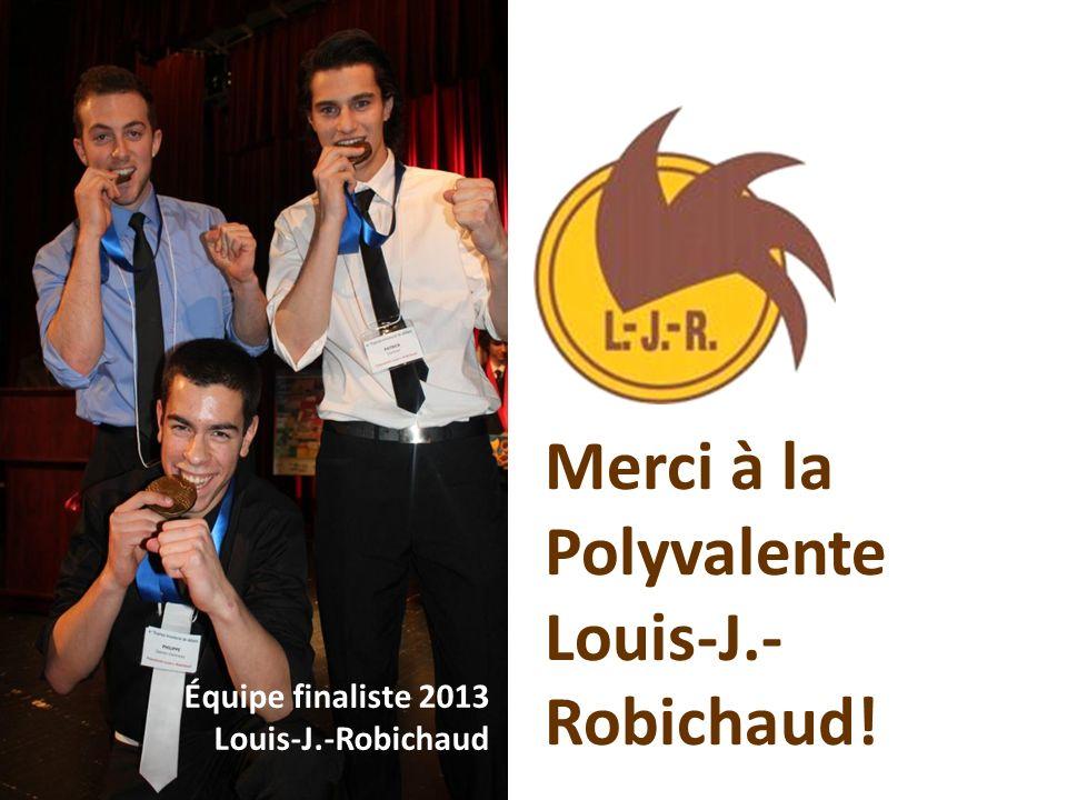 Merci à la Polyvalente Louis-J.- Robichaud! Équipe finaliste 2013 Louis-J.-Robichaud