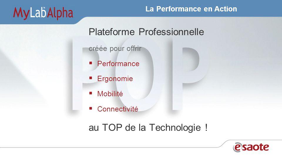 La Performance en Action Plateforme Professionnelle créée pour offrir Performance Ergonomie Mobilité Connectivité au TOP de la Technologie !