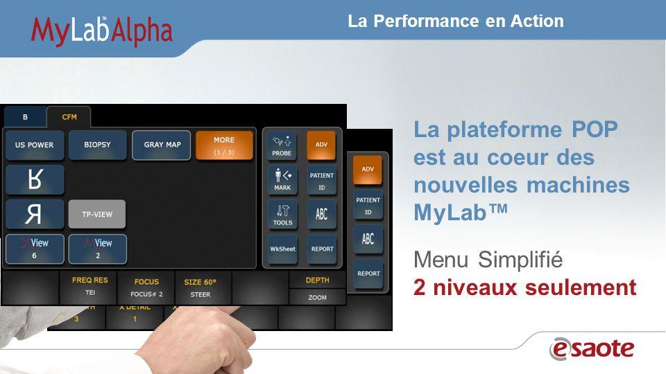 La Performance en Action La plateforme POP est au coeur des nouvelles machines MyLab Menu Simplifié 2 niveaux seulement