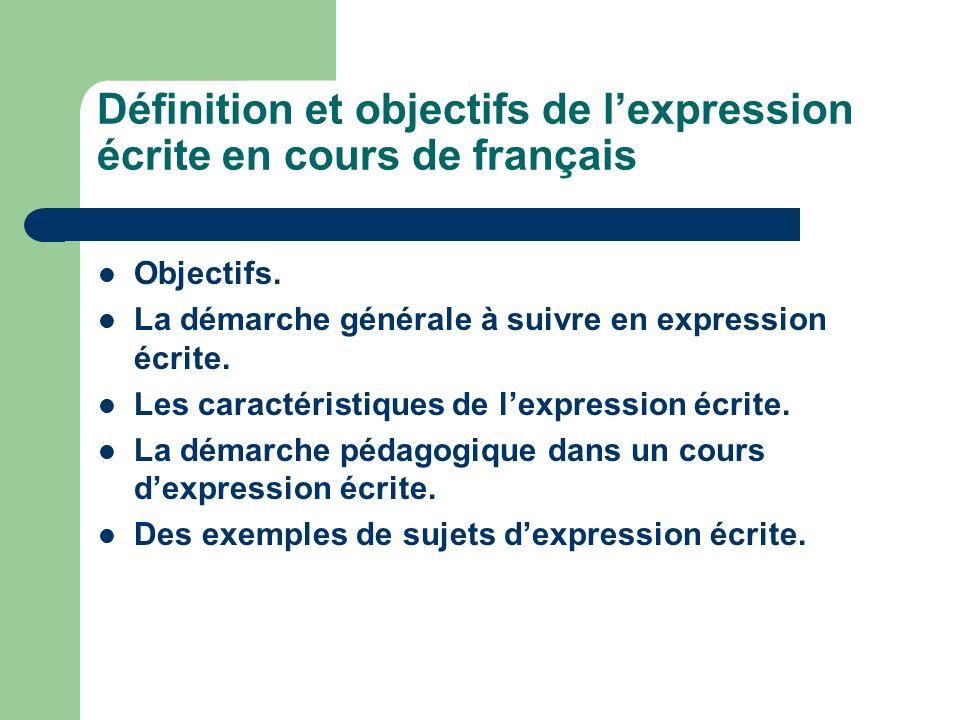 Définition et objectifs de lexpression écrite en cours de français Objectifs. La démarche générale à suivre en expression écrite. Les caractéristiques
