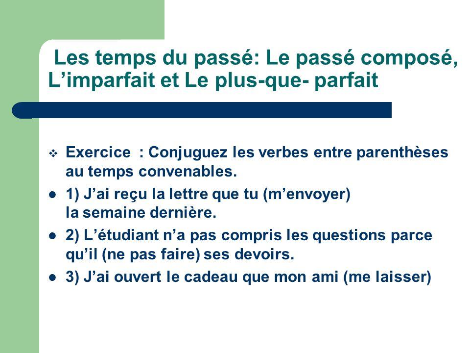 Les temps du passé: Le passé composé, Limparfait et Le plus-que- parfait Exercice : Conjuguez les verbes entre parenthèses au temps convenables. 1) Ja