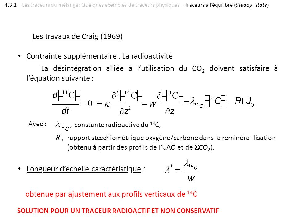 Les travaux de Craig (1969) Avec :,constante radioactive du 14 C, Longueur déchelle caractéristique : SOLUTION POUR UN TRACEUR RADIOACTIF ET NON CONSE