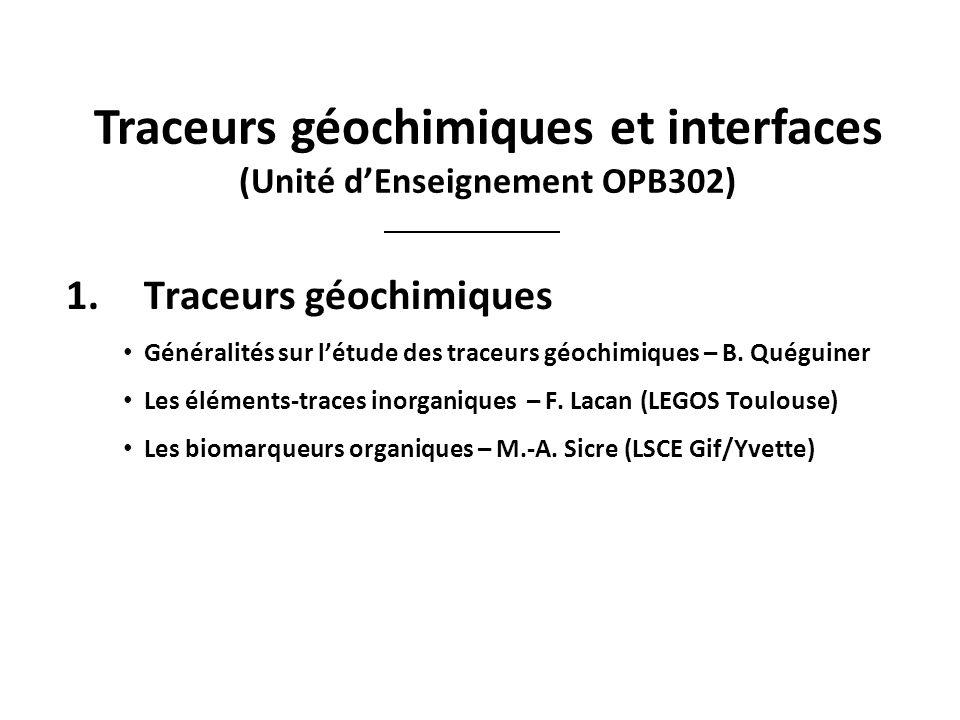 Traceurs géochimiques et interfaces (Unité dEnseignement OPB302) 1.Traceurs géochimiques Généralités sur létude des traceurs géochimiques – B. Quéguin