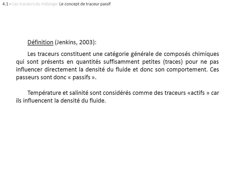 Définition (Jenkins, 2003): Les traceurs constituent une catégorie générale de composés chimiques qui sont présents en quantités suffisamment petites