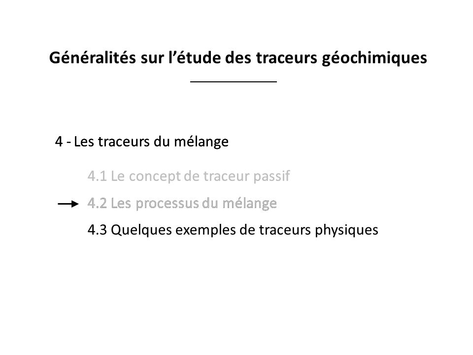 4 -Les traceurs du mélange 4.1 Le concept de traceur passif 4.2 Les processus du mélange 4.3 Quelques exemples de traceurs physiques 4 -Les traceurs d