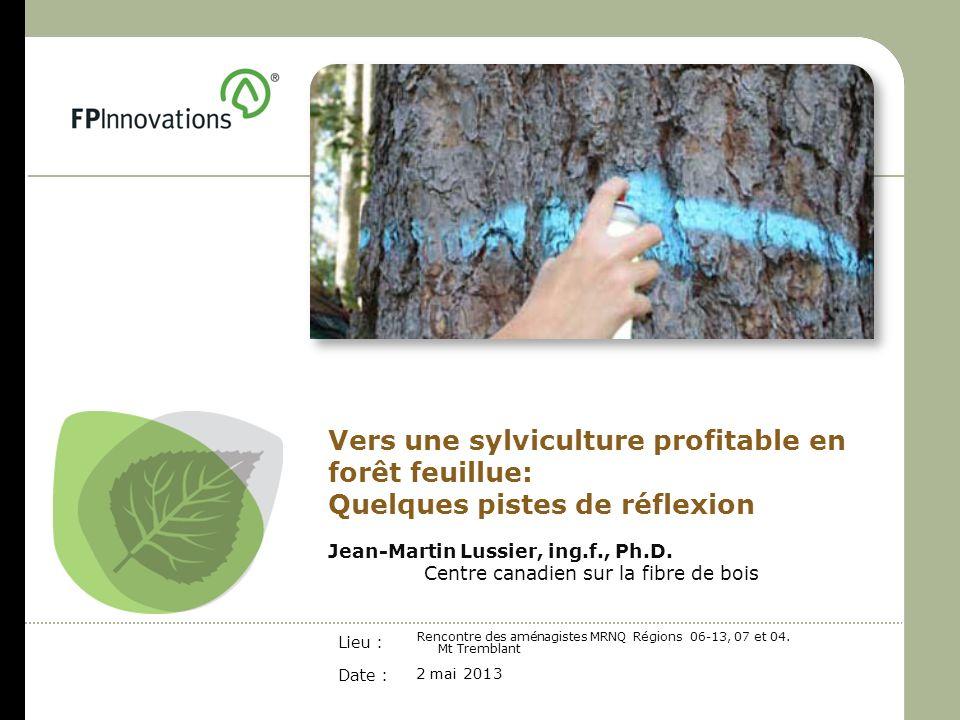 Date : Lieu : Jean-Martin Lussier, ing.f., Ph.D. Centre canadien sur la fibre de bois 2 mai 2013 Rencontre des aménagistes MRNQ Régions 06-13, 07 et 0