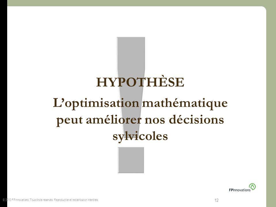 HYPOTHÈSE Loptimisation mathématique peut améliorer nos décisions sylvicoles © 2010 FPInnovations. Tous droits réservés. Reproduction et redistributio
