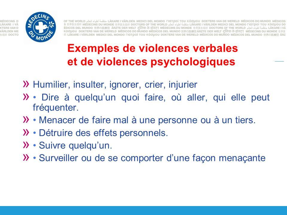 Exemples de violences verbales et de violences psychologiques » Humilier, insulter, ignorer, crier, injurier » Dire à quelquun quoi faire, où aller, qui elle peut fréquenter.