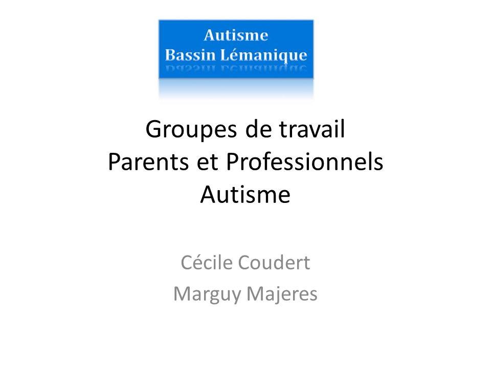 Groupes de travail Parents et Professionnels Autisme Cécile Coudert Marguy Majeres
