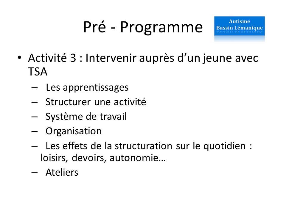 Pré - Programme Activité 3 : Intervenir auprès dun jeune avec TSA – Les apprentissages – Structurer une activité – Système de travail – Organisation –