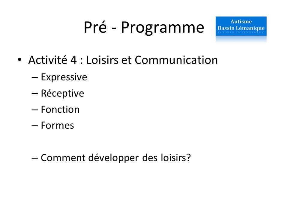 Pré - Programme Activité 4 : Loisirs et Communication – Expressive – Réceptive – Fonction – Formes – Comment développer des loisirs?