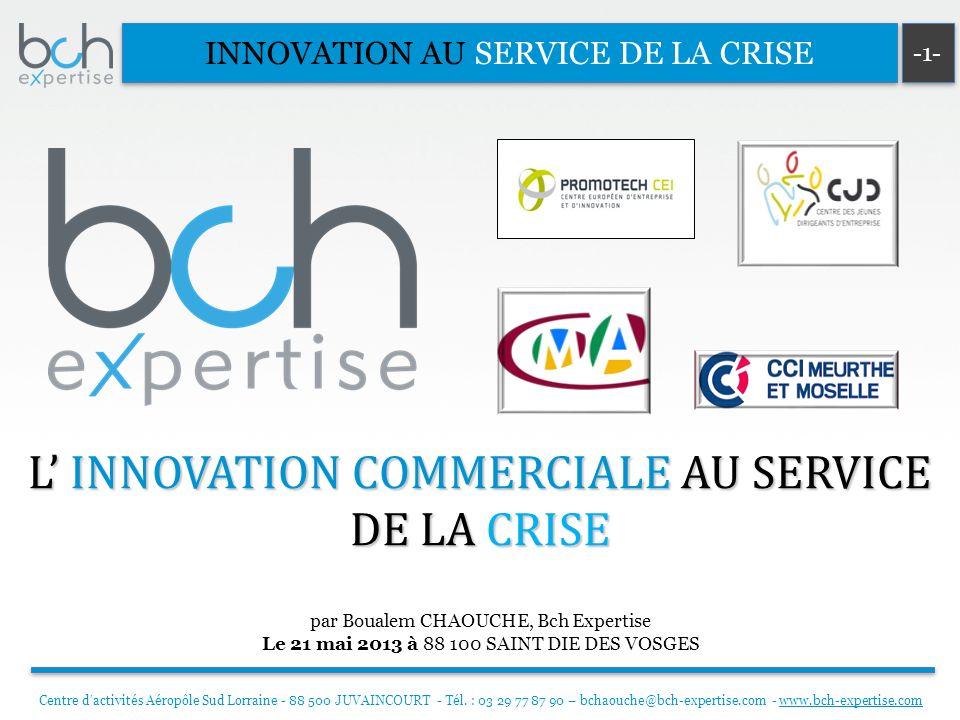INNOVATION AU SERVICE DE LA CRISE -1- L INNOVATION COMMERCIALE AU SERVICE DE LA CRISE Centre dactivités Aéropôle Sud Lorraine - 88 500 JUVAINCOURT - Tél.