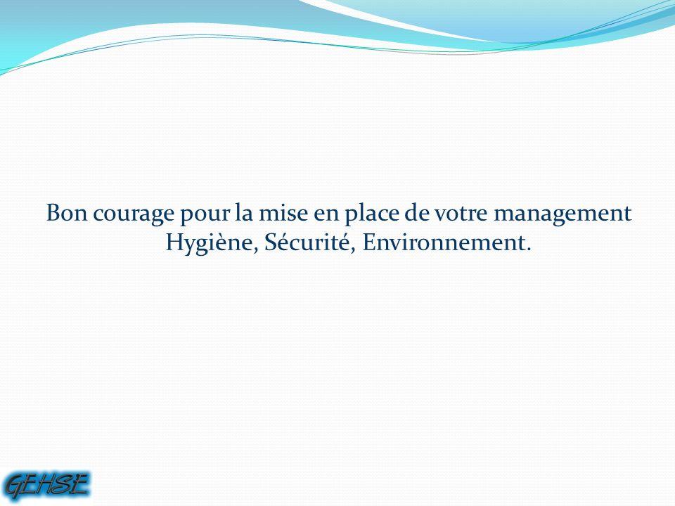 Bon courage pour la mise en place de votre management Hygiène, Sécurité, Environnement.