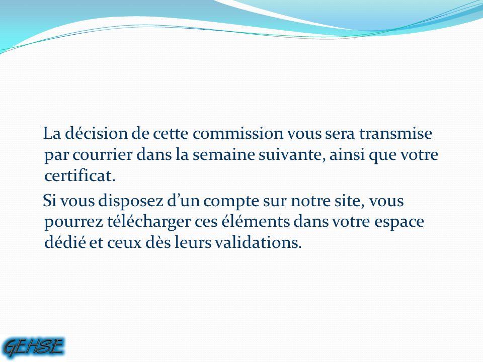 La décision de cette commission vous sera transmise par courrier dans la semaine suivante, ainsi que votre certificat.