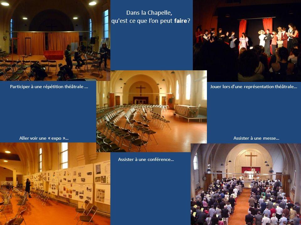 Dans la Chapelle, qu'est ce que lon peut faire? Participer à une répétition théâtrale... Aller voir une « expo »… Assister à une conférence… Assister
