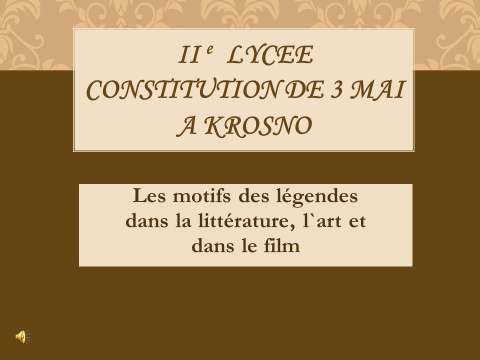 Les motifs des légendes dans la littérature, l`art et dans le film II e LYCEE CONSTITUTION DE 3 MAI A KROSNO