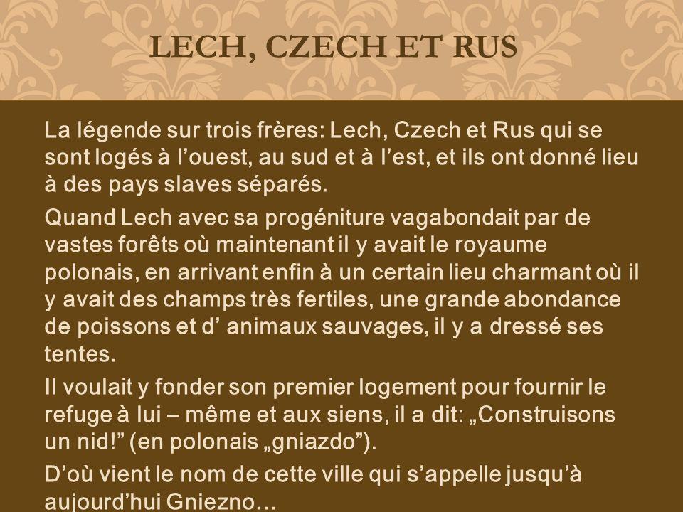 La légende sur trois frères: Lech, Czech et Rus qui se sont logés à louest, au sud et à lest, et ils ont donné lieu à des pays slaves séparés. Quand L