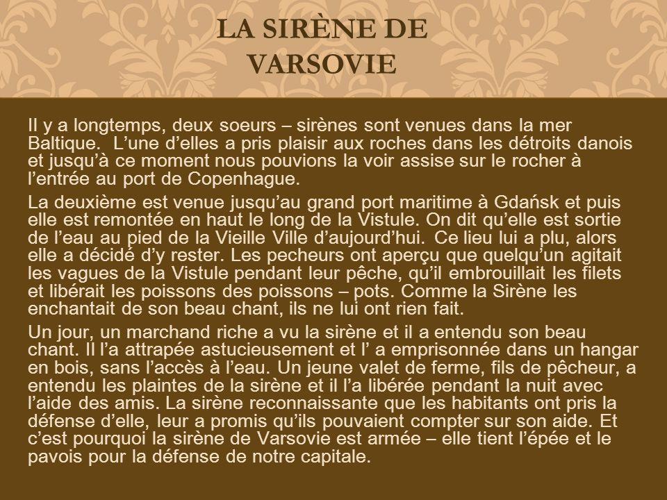 LA SIRÈNE DE VARSOVIE Il y a longtemps, deux soeurs – sirènes sont venues dans la mer Baltique. Lune delles a pris plaisir aux roches dans les détroit