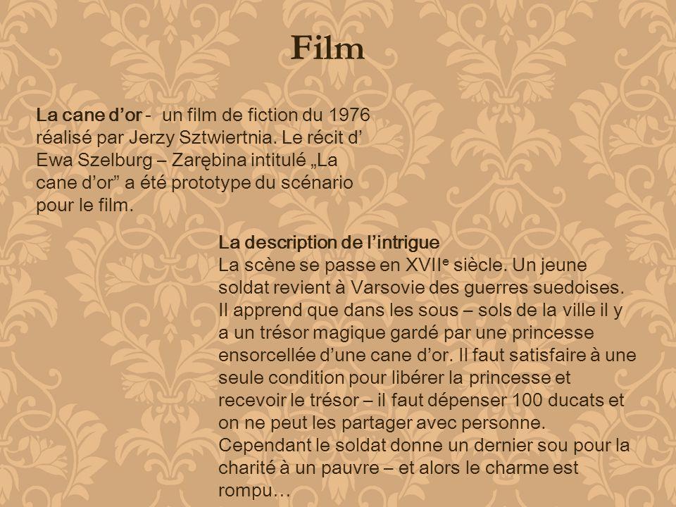 Film La cane dor - un film de fiction du 1976 réalisé par Jerzy Sztwiertnia. Le récit d Ewa Szelburg – Zarębina intitulé La cane dor a été prototype d