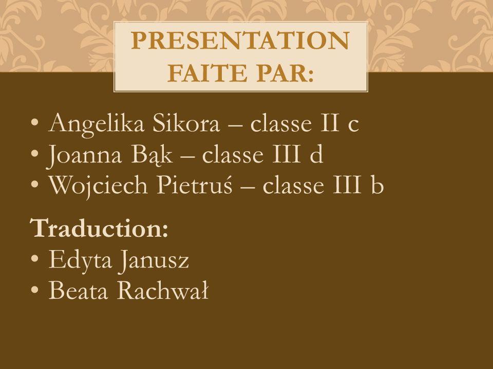 Angelika Sikora – classe II c Joanna Bąk – classe III d Wojciech Pietruś – classe III b Traduction: Edyta Janusz Beata Rachwał PRESENTATION FAITE PAR: