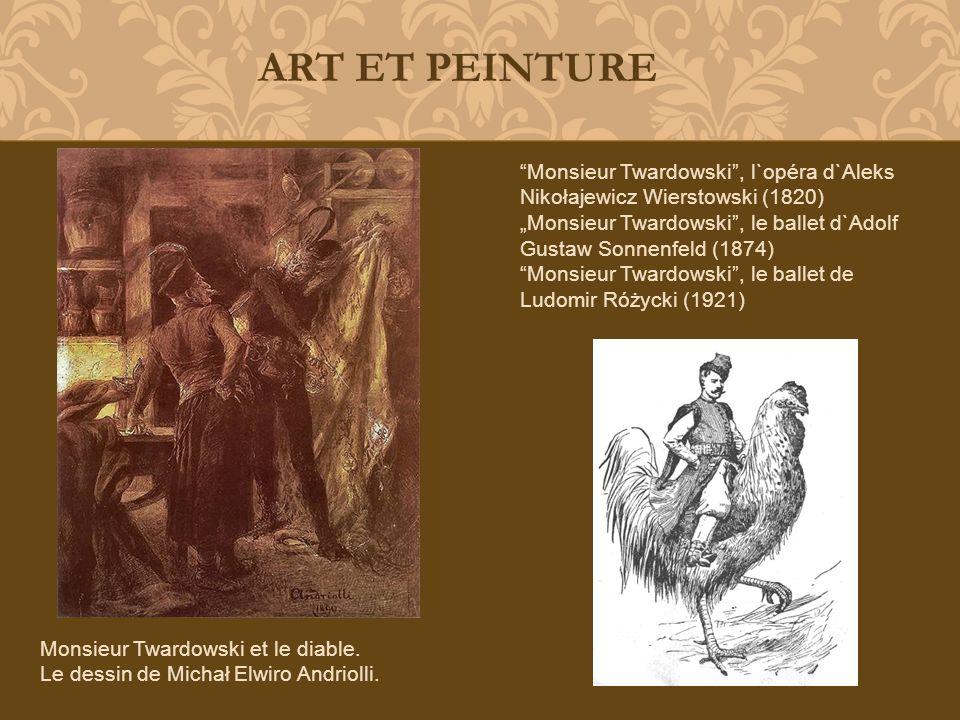 Monsieur Twardowski, l`opéra d`Aleks Nikołajewicz Wierstowski (1820) Monsieur Twardowski, le ballet d`Adolf Gustaw Sonnenfeld (1874) Monsieur Twardows
