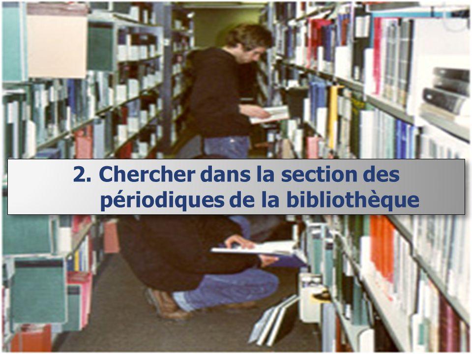 2.Chercher dans la section des périodiques de la bibliothèque
