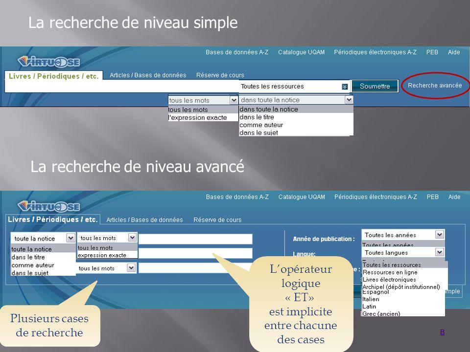 La recherche de niveau simple B La recherche de niveau avancé Plusieurs cases de recherche Lopérateur logique « ET» est implicite entre chacune des cases