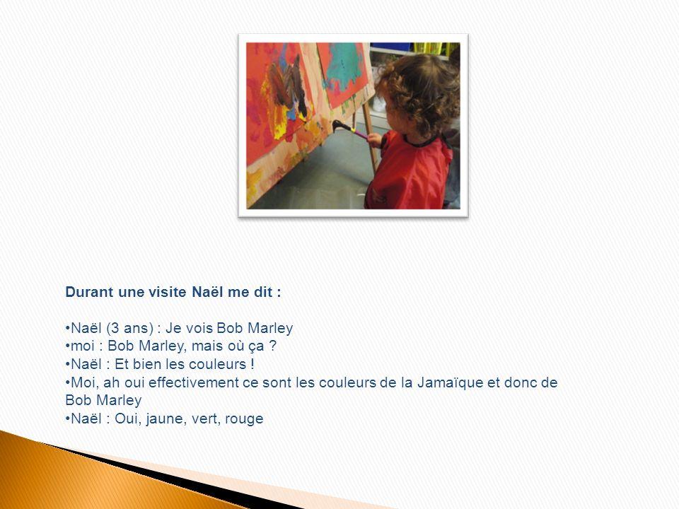 Durant une visite Naël me dit : Naël (3 ans) : Je vois Bob Marley moi : Bob Marley, mais où ça .