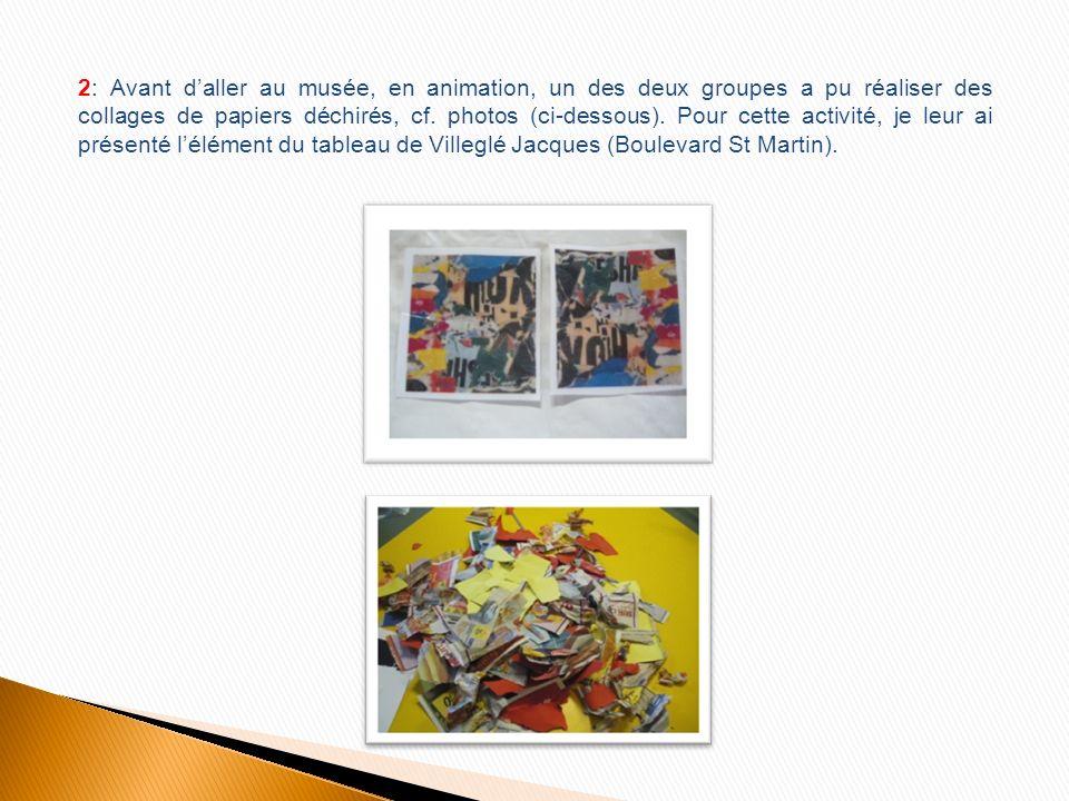 2: Avant daller au musée, en animation, un des deux groupes a pu réaliser des collages de papiers déchirés, cf.