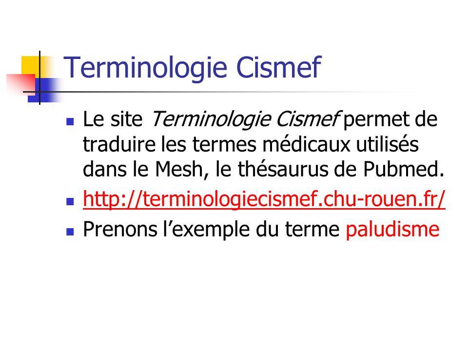 Terminologie Cismef Le site Terminologie Cismef permet de traduire les termes médicaux utilisés dans le Mesh, le thésaurus de Pubmed.