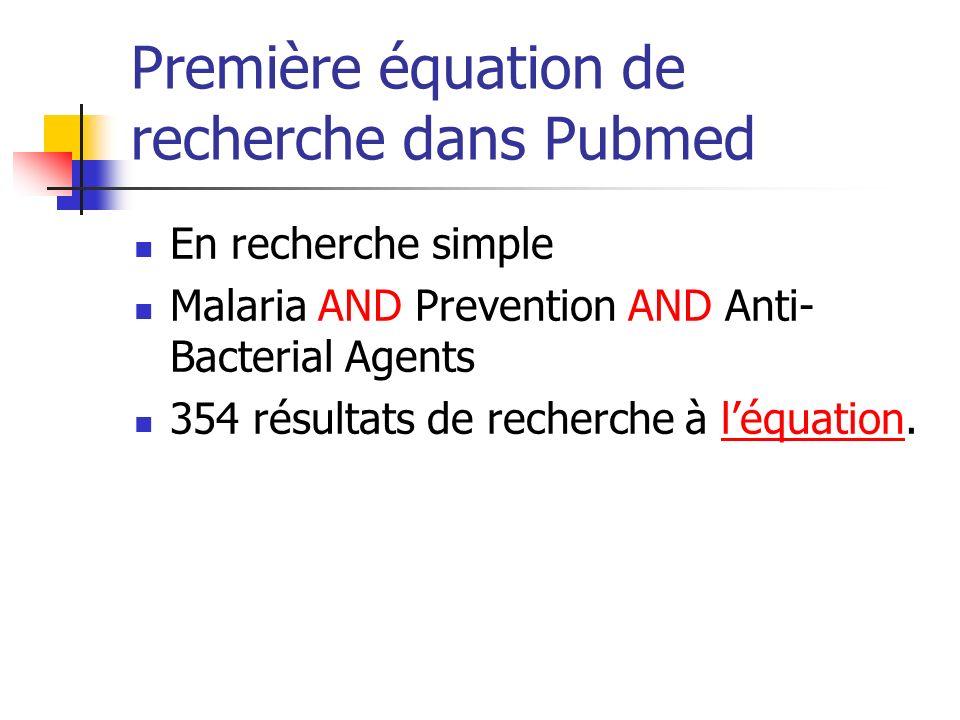 Première équation de recherche dans Pubmed En recherche simple Malaria AND Prevention AND Anti- Bacterial Agents 354 résultats de recherche à léquation.léquation